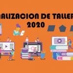 FINALIZACIÓN DE TALLERES 2020…